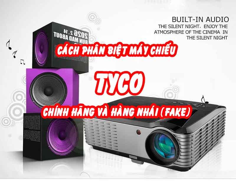 phân biệt máy chiếu chính hãng Tyco và hàng nhái
